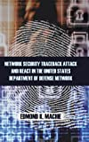 Network Security Traceback Attack and React in the United States Department of Defense Network, Edmond K. Machie, 1466985755