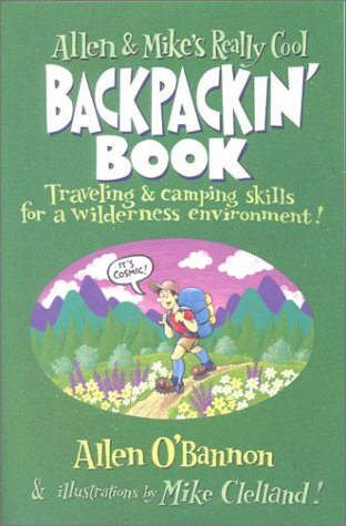 Allen & Mike's Really Cool Backpackin' Book: Traveling & camping skills for a wilderness environment (Allen &amp