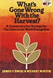 What's Gone Wrong with the Harvest?, James F. Engel and Wilbert H. Norton, 0310241618