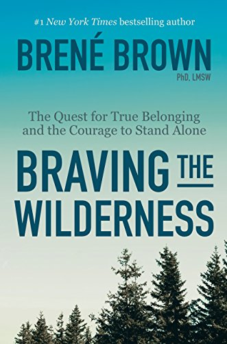 Braving the Wilderness: The Quest for True Belonging and the Courage to Stand Alone (The Best Way To Start A Conversation With A Girl)