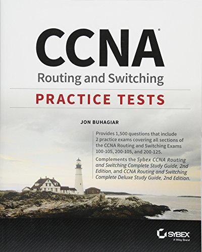 125 Tests - CCNA Routing and Switching Practice Tests: Exam 100-105, Exam 200-105, and Exam 200-125