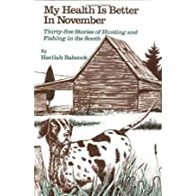 My Health Is Better in November: Stories of Hunting and Fishing in the South by Havilah Babcock, Claude H. Neuffer, Augusta Rembert Wittkows (1988) Hardcover