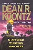 Three Complete Novels - Dean R. Koontz - A New Collection (Shattered/Whispers/Watchers)
