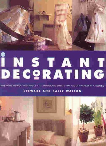 Instant Decorating: Innovative Interiors with Impact--100 Sensational Effects...