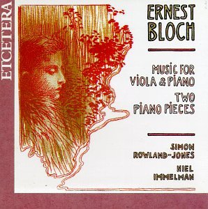 Ernest Bloch: Music for Viola and Piano by Et'Cetera