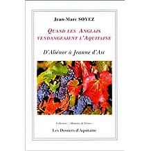 QUAND LES ANGLAIS VENDANGEAIENT L'AQUITAINE: D'ALINOR  JEANNE D'ARC (MMOIRES DE FRANCE)
