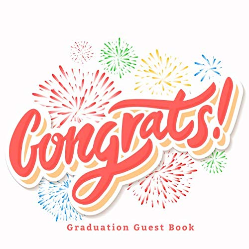 Congrats Graduation Guest Book: College High School Graduation Party Free Layout Guest Book for Family and Friends to Write-In Notebook Journal, Gifts ... and Many More. (Graduation Party Supplies) ()