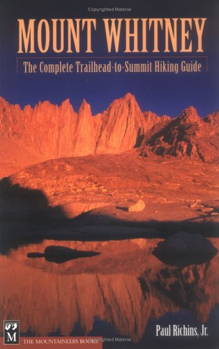 Mount Whitney: The Complete Trailhead-To-Summit Hiking Guide (Maps Hiking Free Trail)