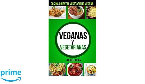 Veganas y Vegetarianas :Cocina Oriental Vegetariana Vegana (Spanish Edition): Nicole Arias: 9781547209781: Amazon.com: Books