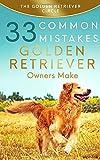 Golden Retriever: 33 Common Mistakes Golden Retriever Owners Make