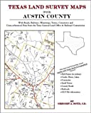Texas Land Survey Maps for Austin County : With Roads, Railways, Waterways, Towns, Cemeteries and Including Cross-referenced Data from the General Land Office and Texas Railroad Commission, Boyd, Gregory A., 1420351184