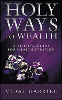 Book Holy Ways to Wealth: A Biblical Guide for Wealth Creation