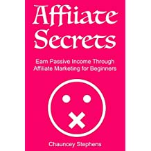 Affiliate Secrets: Earn Passive Income Through Affiliate Marketing for Beginners