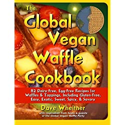 The Global Vegan Waffle Cookbook: 82 dairy-free, egg-free recipes for waffles & toppings, including gluten-free, easy, exotic, sweet, spicy, & savory