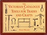 Victorian Catalogue of Tools for Trades and Craft, Philip Walker, 0831794119