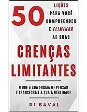 50 Lições para você Compreender e Eliminar as suas CRENÇAS LIMITANTES: Mude a sua forma de pensar e Transforme a sua realidade
