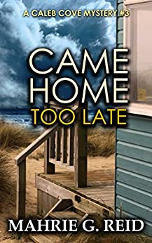 Came Home Too Late (The Caleb Cove Mystery Series Book 3) by [G. Reid, Mahrie]