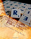 Ancient Language and Codes to Translate Biblical Values, Christopher Byrne, 1456382349