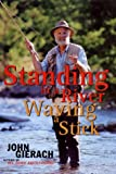 Standing in a River Waving a Stick, John Gierach, 0684824256