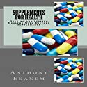 Supplements for Health: Getting and Staying Healthy with Dietary Supplements Audiobook by Anthony Ekanem Narrated by James Killavey