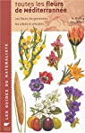 Toutes les fleurs de Méditerranée : Les fleurs, les graminées, les arbres et arbustes par Grey-Wilson