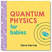 Quantum Physics for Babies (Baby University)