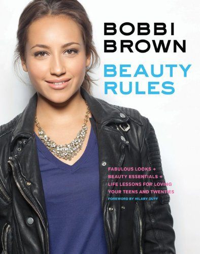 Bobbi Brown Beauty Rules: Fabulous Looks, Beauty Essentials, and Life - Style Duff Hilary