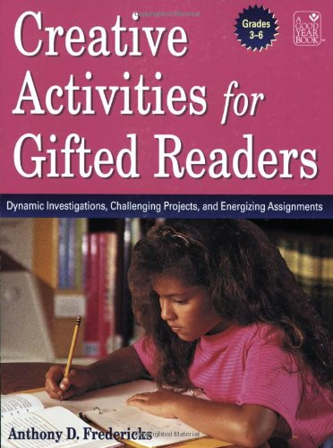 Creative Activities for Gifted Readers: Dynamic Investigations, Challenging Projects, and Energizing Assignments, Grades 3–6