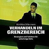 Verhandeln im Grenzbereich - Strategien und Taktiken für schwierige Fälle (5:26 Stunden, ungekürzte Lesung auf 1 MP3-CD)