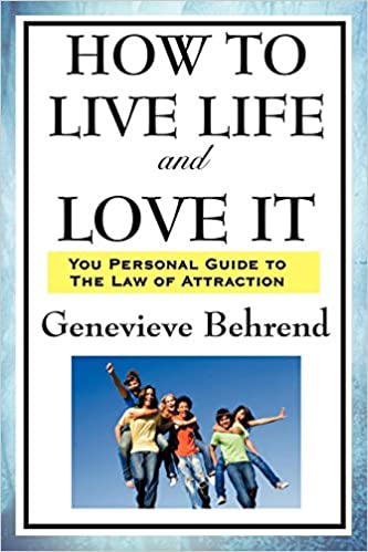 How To Live Life And Love It Genevieve Behrend 9781604593488