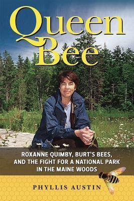 Roxanne Quimby, Burt's Bees, and Her Quest for a New National Park Queen Bee (Hardback) - Common