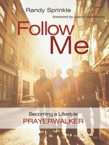 Follow Me: Becoming a Lifestyle Prayerwalker PDF