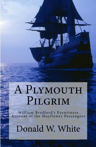A Plymouth Pilgrim: William Bradford's Eyewitness Account of the Mayflower Passengers