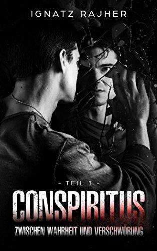 Conspiritus: Zwischen Wahrheit und Verschwörung - Teil 1 Taschenbuch – 23. April 2018 Ignatz Rajher Independently published 1980890889 Fiction / Short Stories