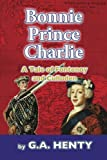 Bonnie Prince Charlie: A Tale of Fontenoy and Culloden