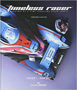 The Timeless Racer: Machines Of A Time Traveling Speed Junkie Hc por Daniel Simon epub