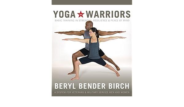 Yoga for Warriors: Basic Training in Strength, Resilience ...