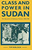 img - for Class and Power in Sudan: The Dynamics of Sudanese Politics, 1898 1985 book / textbook / text book