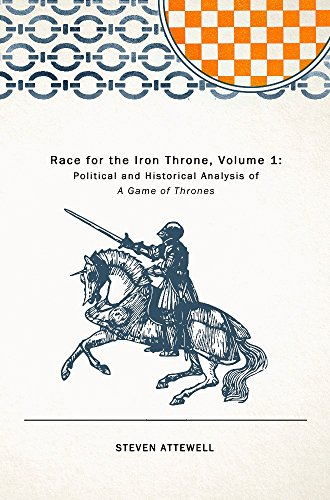 Race for the Iron Throne: Political and Historical Analysis of A Game of Thrones