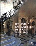 Les hôtels particuliers de Dijon au XVIIe siècle