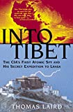 Into Tibet: The CIA s First Atomic Spy and His Secret Expedition to Lhasa