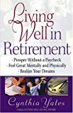 img - for Living Well in Retirement: Prosper Without a Paycheck, Feel Great Mentally and Physically, Realize Your Dreams book / textbook / text book