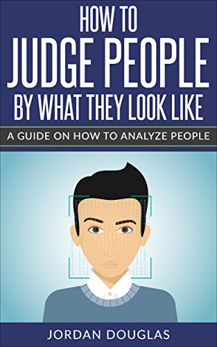 How To Judge People By What They Look Like: A Guide On How To Analyze People (Best Places To Look For Gold)