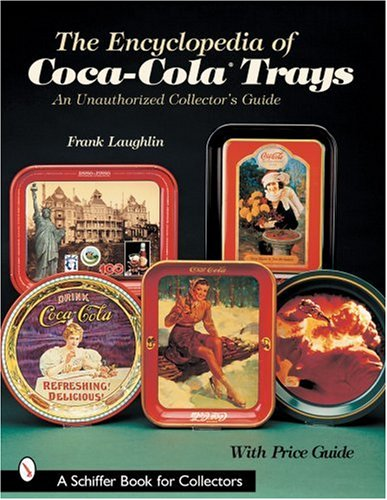 The Encyclopedia of Coca-Cola Trays: An Unauthorized Collector's Guide - Antique Coca Cola Trays
