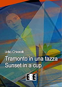 Tramonto in una tazza - Sunset in a Cup (Poesis) (Italian Edition) by [Lidia Chiarelli]