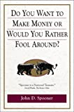 Do You Want to Make Money or Would You Rather Fool Around?