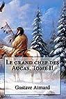 Le grand chef des Aucas, Tome II par Aimard