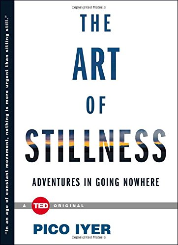 Cover of The Art of Stillness: Adventures in Going Nowhere (TED Books)