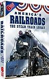 Americas Railroads: The Steam Train Legacy