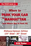 The Feder Guide to Where to Park You Car in Manhattan, and Where Not to Park It!, Erik Feder, 0976340194